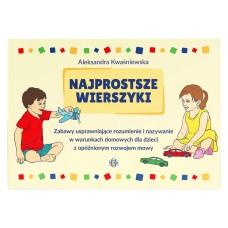 Najprostsze wierszyki. Zabawy usprawniające rozumienie i nazywanie w warunkach domowych dla dzieci z opóźnionym rozwojem mowy