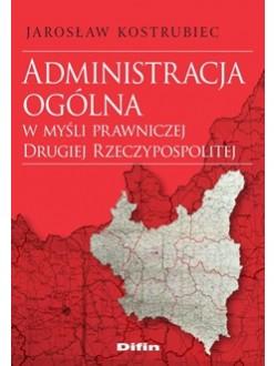 Administracja ogólna w myśli prawniczej Drugiej Rzeczypospolitej