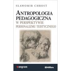 Antropologia pedagogiczna w perspektywie personalizmu teistycznego