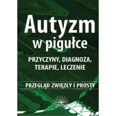 Autyzm w pigułce. Przyczyny, diagnoza, terapie, leczenie. Przegląd zwięzły i prosty