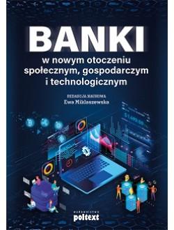 Banki w nowym otoczeniu społecznym, gospodarczym i technologicznym