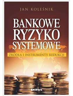 Bankowe ryzyko systemowe. Źródła i instrumenty redukcji