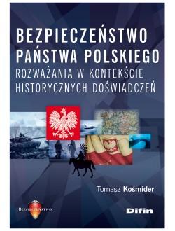 Bezpieczeństwo państwa polskiego. Rozważania w kontekście historycznych doświadczeń