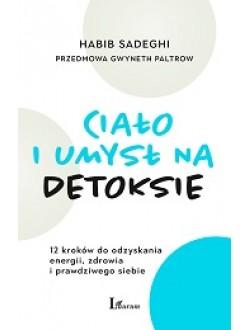 Ciało i umysł na detoksie. 12 kroków do odzyskania energii, zdrowia i prawdziwego siebie