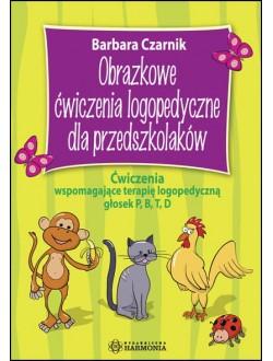 Obrazkowe ćwiczenia logopedyczne dla przedszkolaków. Ćwiczenia wspomagające terapię logopedyczną głosek P, B, T, D.