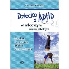 DZIECKO Z ADHD w młodszym wieku szkolnym. Poradnik i scenariusze spotkań terapeutycznych