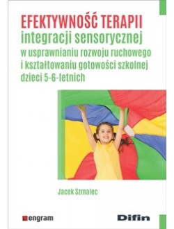 Efektywność terapii integracji sensorycznej w usprawnianiu rozwoju ruchowego i kształtowaniu gotowości szkolnej dzieci 5-6-letnich
