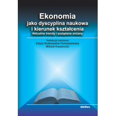 Ekonomia jako dyscyplina naukowa i kierunek kształcenia. Aktualne trendy i pożądane zmiany