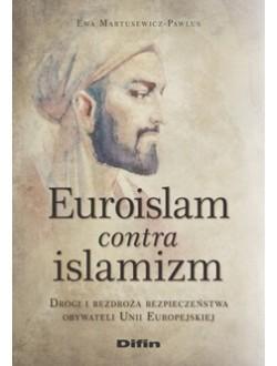 Euroislam contra islamizm. Drogi i bezdroża bezpieczeństwa obywateli Unii Europejskiej