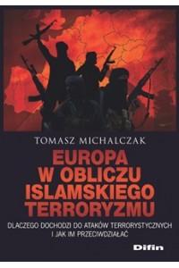 Europa w obliczu islamskiego terroryzmu. Dlaczego dochodzi do ataków terrorystycznych i jak im przeciwdziałać