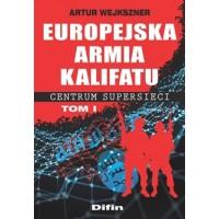 Europejska armia kalifatu. Centrum supersieci. Tom 1