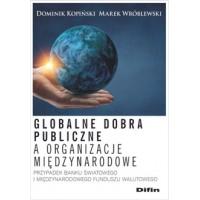 Globalne dobra publiczne a organizacje międzynarodowe. Przypadek Banku Światowego i Międzynarodowego Funduszu Walutowego