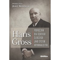 Hans Gross. Podręcznik dla sędziego śledczego jako system kryminalistyki