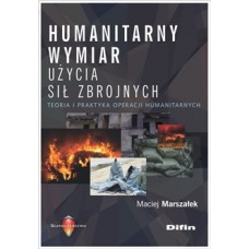 Humanitarny wymiar użycia sił zbrojnych. Teoria i praktyka operacji humanitarnych
