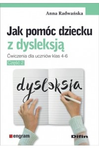 Jak pomóc dziecku z dysleksją. Ćwiczenia dla uczniów klas 4-6. Część 2