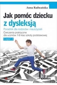 Jak pomóc dziecku z dysleksją. Ćwiczenia praktyczne dla uczniów klas 7-8 szkoły podstawowej. Część 3