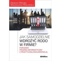 Jak samodzielnie wdrożyć RODO w firmie? Poradnik prawno-informatyczny z praktyczną dokumentacją