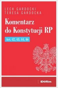 Komentarz do Konstytucji RP Art. 42, 43, 44, 46