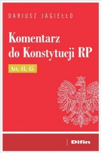 Komentarz do Konstytucji RP Art. 41, 45