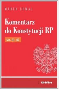 Komentarz do Konstytucji RP Art. 61, 62