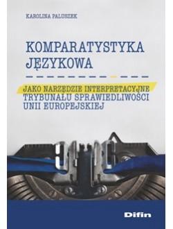 Komparatystyka językowa jako narzędzie interpretacyjne Trybunału Sprawiedliwości Unii Europejskiej