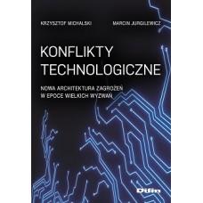 Konflikty technologiczne. Nowa architektura zagrożeń w epoce wielkich wyzwań