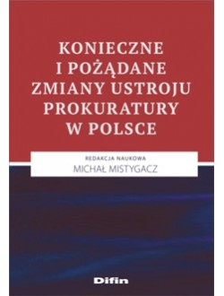 Konieczne i pożądane zmiany ustroju prokuratury w Polsce