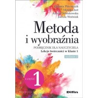 Metoda i wyobraźnia. Lekcje twórczości w klasie 1. Część 1. Wydanie 2