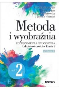 Metoda i wyobraźnia. Lekcje twórczości w klasie 2. Część 2. Wydanie 2