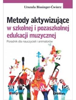 Metody aktywizujące w szkolnej i pozaszkolnej edukacji muzycznej. Poradnik dla nauczycieli i animatorów