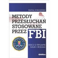 Metody przesłuchań stosowane przez FBI. Rzecz o tryumfie nauki i rozumu