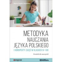 Metodyka nauczania języka polskiego i konspekty zajęć w klasach IV-VIII. Poradnik dla nauczycieli