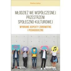 Młodzież we współczesnej przestrzeni społeczno-kulturowej. Wybrane aspekty zdrowotne i pedagogiczne