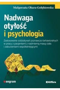 Nadwaga, otyłość i psychologia. Zastosowanie oddziaływań poznawczo-behawioralnych w pracy z pacjentami z nadmierną masą ciała i zaburzeniami współistniejącymi