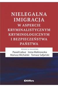Nielegalna imigracja w aspekcie kryminalistycznym, kryminologicznym i bezpieczeństwa państwa