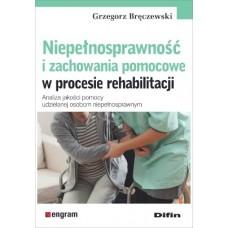 Niepełnosprawność i zachowania pomocowe  w procesie rehabilitacji. Analiza jakości pomocy udzielanej osobom niepełnosprawnym