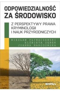Odpowiedzialność za środowisko z perspektywy prawa, kryminologii i nauk przyrodniczych