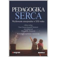 Pedagogika serca. Wychowanie emocjonalne w XXI wieku. Wydanie 2 uzupełnione i rozszerzone