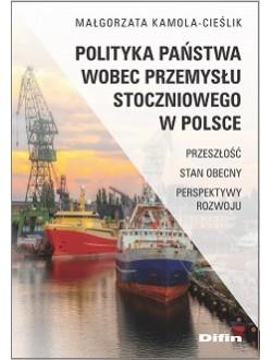 Polityka państwa wobec przemysłu stoczniowego w Polsce. Przeszłość, stan obecny, perspektywy rozwoju