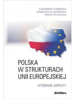 Polska w strukturach Unii Europejskiej. Wybrane aspekty