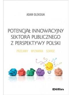 Potencjał innowacyjny sektora publicznego z perspektywy Polski. Przejawy, wyzwania, szanse