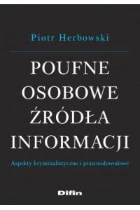 Poufne osobowe źródła informacji. Aspekty kryminalistyczne i prawnodowodowe