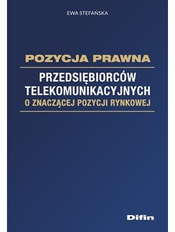 Pozycja prawna przedsiębiorców telekomunikacyjnych o znaczącej pozycji rynkowej