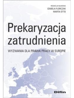 Prekaryzacja zatrudnienia. Wyzwania dla prawa pracy w Europie