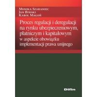 Proces regulacji i deregulacji na rynku ubezpieczeniowym, płatniczym i kapitałowym w aspekcie obowiązku implementacji prawa unijnego