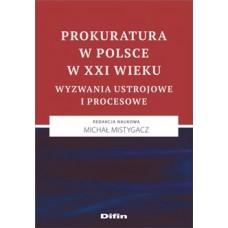 Prokuratura w Polsce w XXI wieku. Wyzwania ustrojowe i procesowe