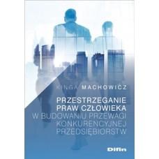 Przestrzeganie praw człowieka w budowaniu przewagi konkurencyjnej przedsiębiorstw