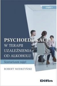 Psychoedukacja w terapii uzależnienia od alkoholu. Scenariusze zajęć. Część 1