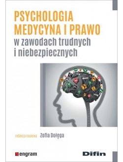Psychologia, medycyna i prawo w zawodach trudnych i niebezpiecznych