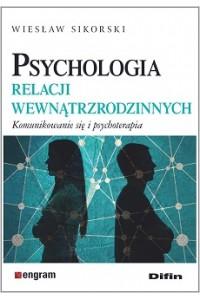 Psychologia relacji wewnątrzrodzinnych. Komunikowanie się i psychoterapia